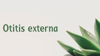 Otitis externa | Symptoms | Causes | Treatment | Diagnosis