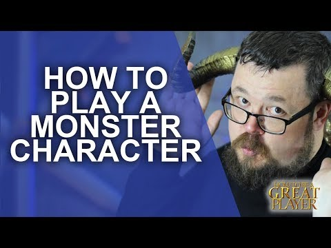 Great Role Player - How to RP a monster class character - Player Character Tips