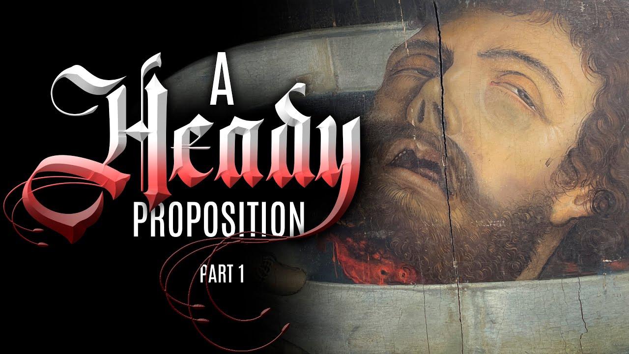 A Heady Proposition - Part 1