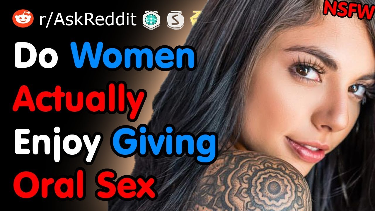Do Women Actually Enjoy Giving Oral Sex - Nsfw Reddit -1353