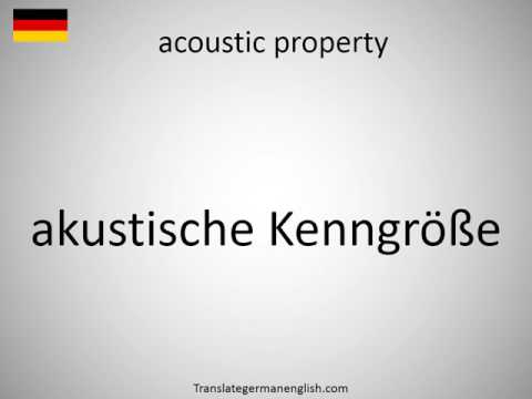 How to say acoustic property in German?