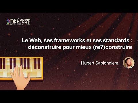 [DevFest Nantes 2019] Le Web, ses frameworks et ses standards