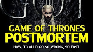 Game Of Thrones Postmortem – How It Could Go So Wrong So Fast Explained