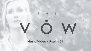 Psalm 51 - The Vow Music Video