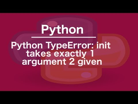 Python TypeError:   init   takes exactly 1 argument 2 given