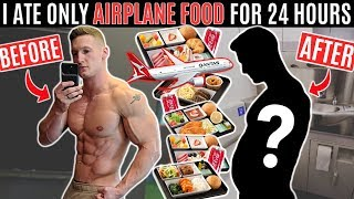 I ate nothing but AIRPLANE FOOD for 24 HOURS and this is what happened...