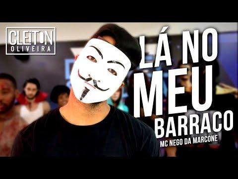 Lá No Meu Barraco - MC Nego da Marcone  COREOGRAFIA Cleiton Oira  IG: CLEITONRIOSWAG