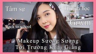 Makeup Sương Sương Đến Trường Khai Giảng - Tâm Sự Thời Đi Học Chit Chat GRWM Back To School |Con Thỏ