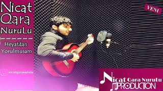 Nicat Qara NuruLu - Heyatdan Yorulmusam 2020 (Original Audio)