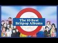 Capture de la vidéo The 10 Best Britpop Albums