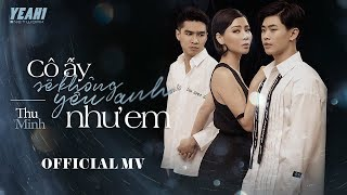 Video CÔ ẤY SẼ KHÔNG YÊU ANH NHƯ EM (#CASKYANE)   THU MINH   Official Music Video download MP3, 3GP, MP4, WEBM, AVI, FLV Oktober 2018