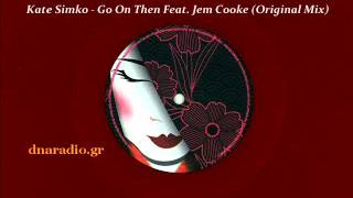 Kate Simko Feat Jem Cooke  - Go On Then (Original Mix)