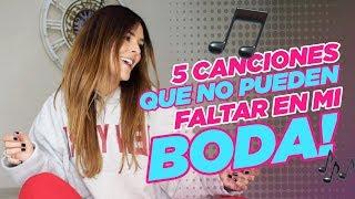 ¡5 CANCIONES QUE NO PUEDEN FALTAR EN MI BODA! || Grettell Valdez