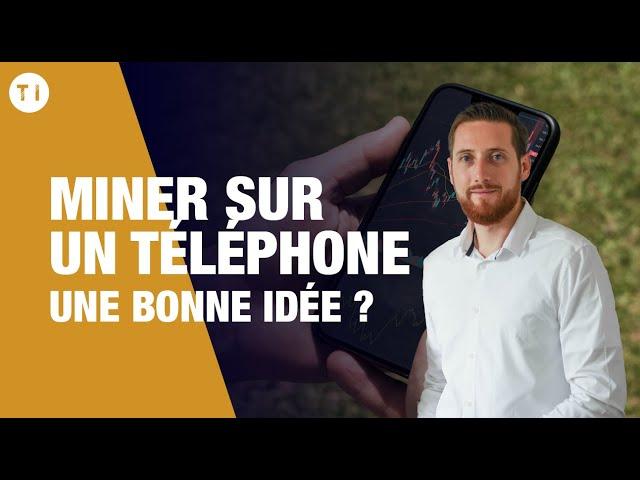 MINER DE LA CRYPTOMONNAIE SUR UN TELEPHONE, BONNE OU MAUVAISE IDEE ?