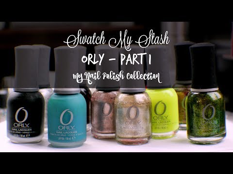 Swatch My Stash - Orly Part 1 | My Nail Polish Collection