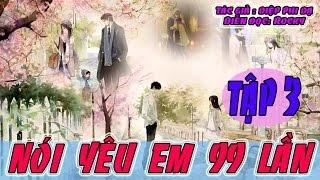Truyện Ngôn Tình Hay Nhất 2017- Nói Yêu Em 99 Lần- Tập 3- Diệp Phi Dạ