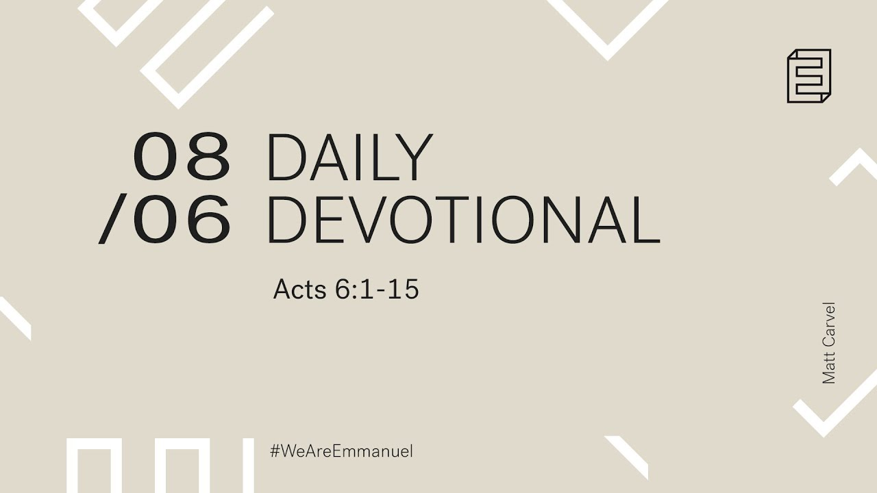 Daily Devotion with Matt Carvel // Acts 6:1-15 Cover Image