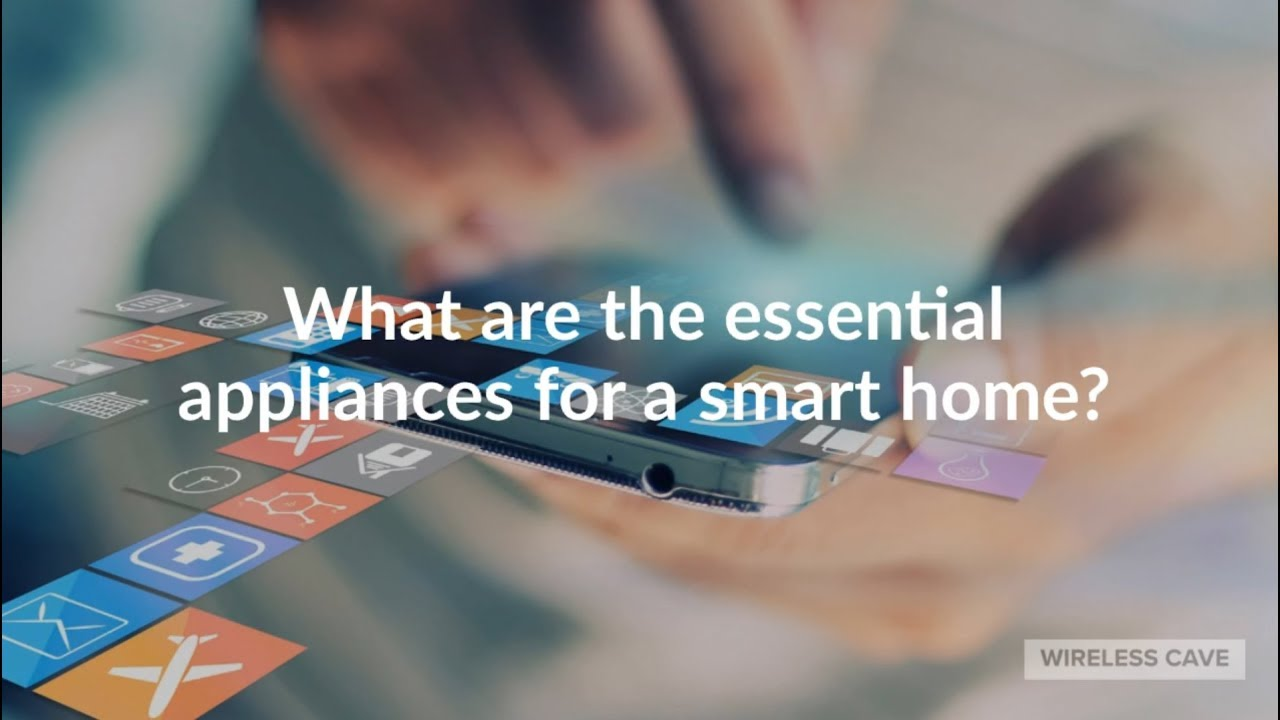 What are the essential appliances for a smart home?