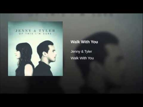 Jenny & Tyler - Walk With You Lyric