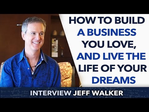How to Build A Business You Love, And Live The Life Of Your Dreams ? - Jeff Walker