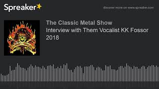 Interview with Them Vocalist KK Fossor 2018
