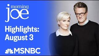 Watch Morning Joe Highlights: August 3rd | MSNBC