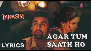 Agar Tum Saath Ho - FULL SONG WITH LYRICS | Tamasha | Alka Yagnik & Arijit Singh