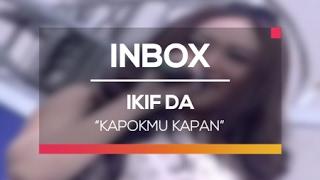 Ikif DA Kapokmu Kapan Live on Inbox