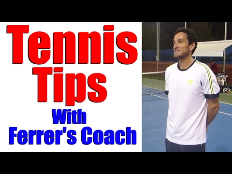 Tennis Tips - David Ferrer's Coach Shares Tips For Your Game