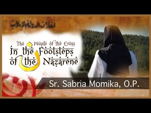 In the Footsteps of the Nazarene: Sr. Sabria Momika, O.P.