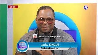 DISONS TOUT(INVITÉ Jacky KINGUE)DU VENDREDI 15 FÉVRIER 2019 - ÉQUINOXE TV