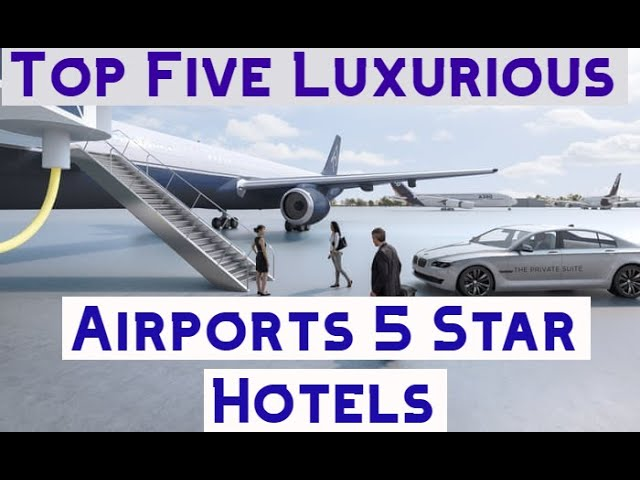 World Top Five Luxurious Airports 5 Star Hotels