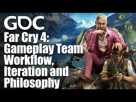 Far Cry 4: Gameplay Team Workflow, Iteration and Philosophy