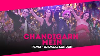 Chandigarh Mein | Club Remix | Dj Dalal London | Good Newwz | Badshah | Akshay K | Kareena Kapoor