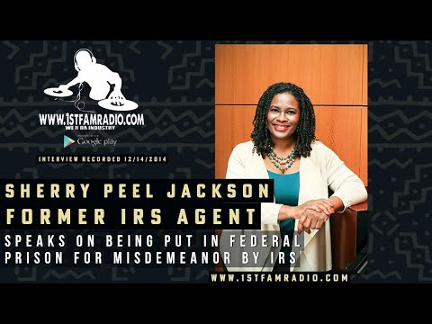 Sherry Peel Jackson speaks on Being put in Federal  Prison for Misdemeanor by IRS