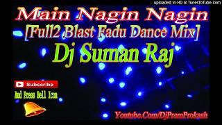 Main Nagin Nagin[Full2 Blast Fadu Dance Mix] Dj SumanRaj Purbasthali