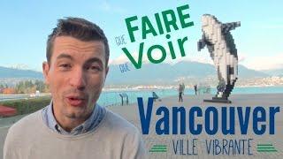 VANCOUVER : une ville vibrante - que VOIR / que FAIRE