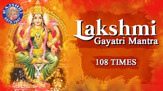 Sri Lakshmi Gayatri Mantra 108 Times - Powerful Mantra For Wealth & Luxuries - Lakshmi Mantra