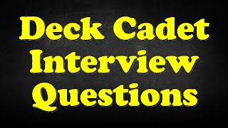 Interview questions for deck cadet.what makes your comforts about an cadet position?tell me how you worked effectively under pressure.example when...