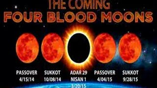 THE COMING FOUR BLOOD MOONS APR 15, 2014-2015 CRITICAL TIME IN HISTORY OF ISRAEL, CHURCH AND WORLD