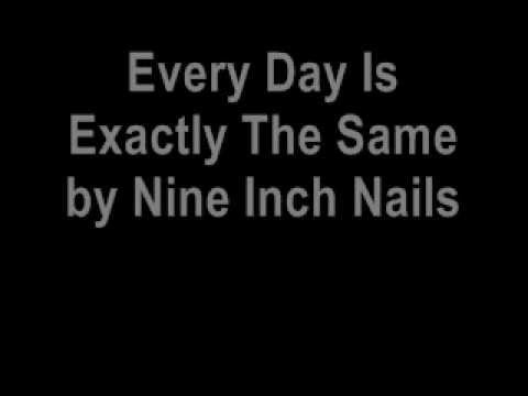 Nine Inch Nails - Every Day Is Exactly The Same Lyrics