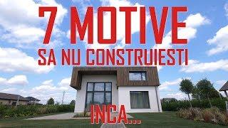 7 motive să NU construiești... încă
