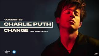 Charlie Puth - Change (feat. James Taylor)
