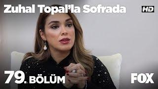 Zuhal Topal'la Sofrada 79. Bölüm