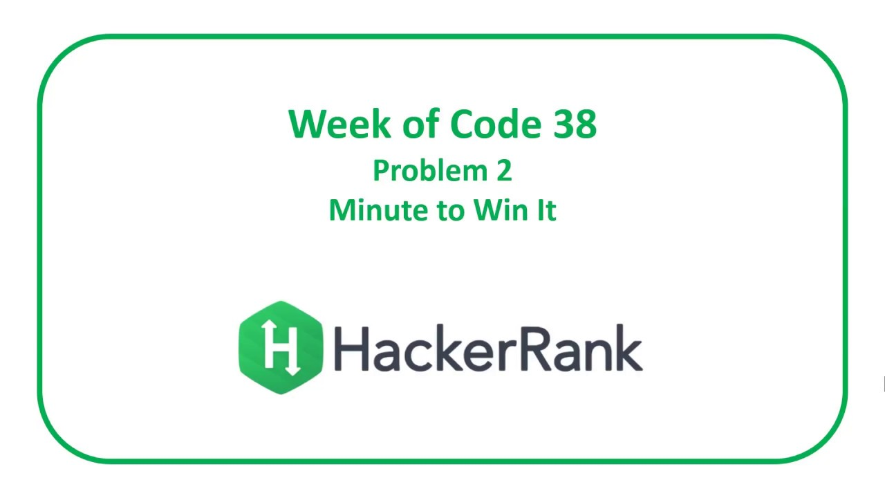 HackerRank Week of Code 38 Problem 2 - Minute to Win It