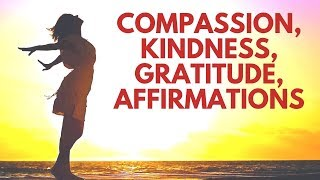 Vibrate with the Frequency of Gratitude, Love, Compassion, Kindness | Morning Affirmations