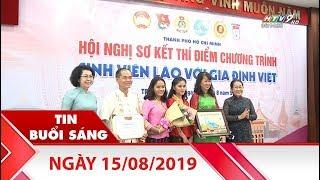 Tin Buổi Sáng - Ngày 15/08/2019 - HTV Tin Tức Mới Nhất