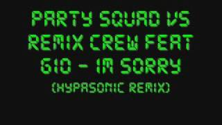 Party Squad Vs Remix Crew - Gio - Im Sorry (Hypasonic Remix)