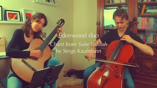 EDENWOOD DUO Chant from Suite Yiddish by Serge Kaufmann CELLO AND GUITAR DUO