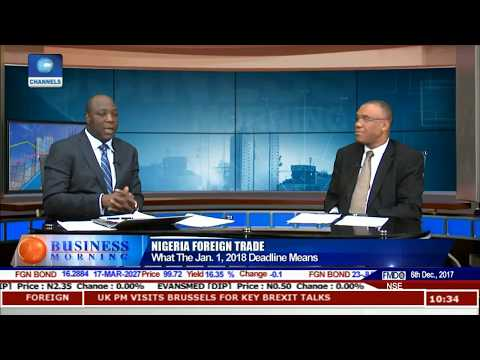 Nigeria Foreign Trade: What The January 1,2018 Deadline Means Pt.1 |Business Morning|